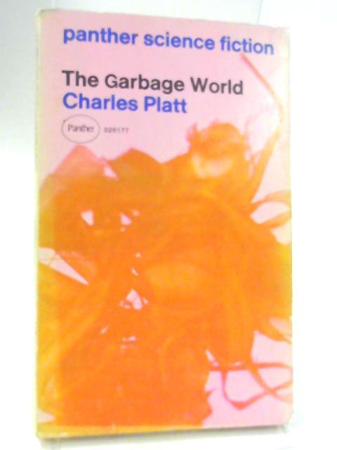 The Garbage World By Charles Platt