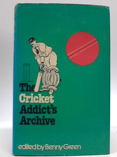 The Cricket Addict's Archive by Benny Green