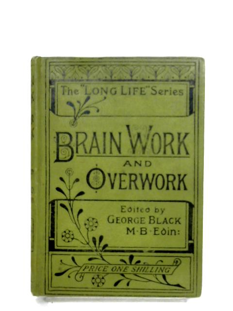 Brain-Work And Overwork by George Black (Editor)