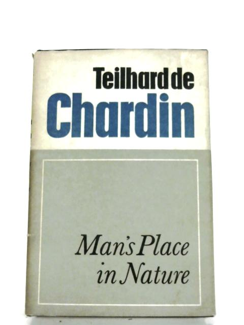 Man's Place In Nature by Pierre Teilhard De Chardin