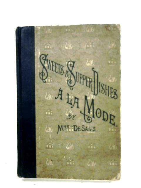 Sweets And Supper Dishes A La Mode by Mrs. De Salis