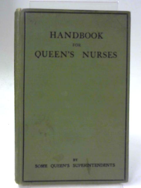 Handbook for Queen's Nurses by Some Queen's Superintendents