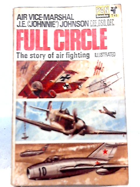Full Circle: The Story of Air Fighting by J. E. Johnson