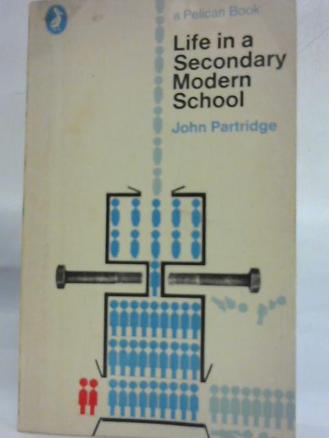 Life In A Secondary Modern School by John Partridge