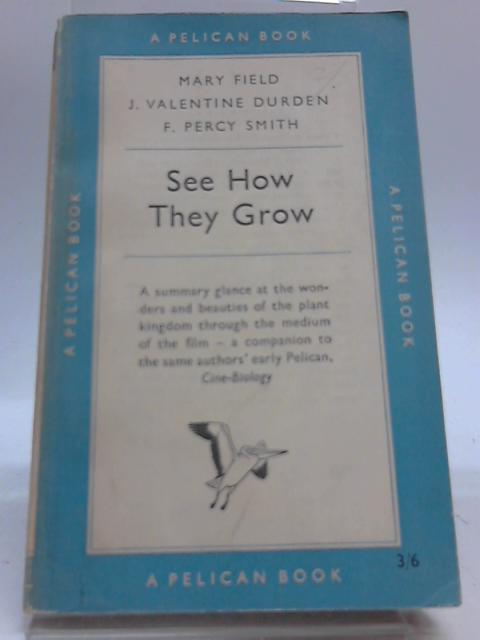 See How They Grow by Mary Field, J. V. Durden and F. Percy Smith
