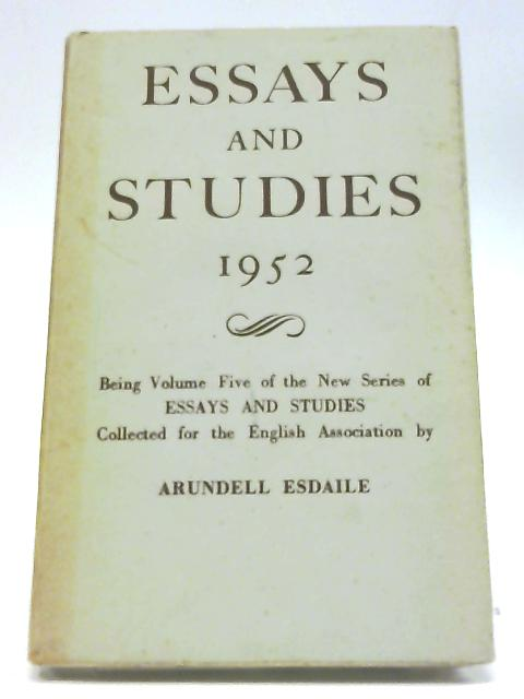 Essays And Studies 1952: Being Volume Five of The New Series of Essays And Studies Collected For The English Association by Arundell Esdaile