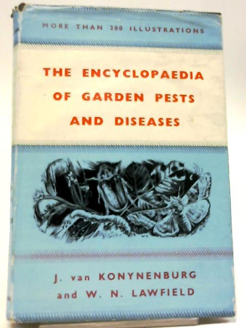 The Encyclopaedia of Garden Pests And Diseases by J Van Konynenburg
