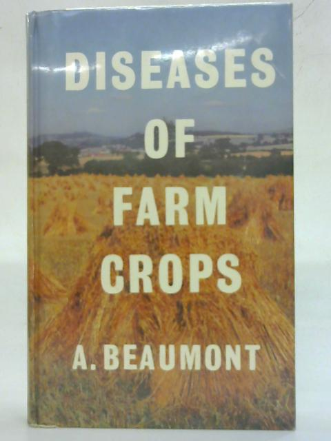 Diseases of Farm Crops. by A. Beaumont