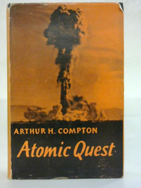 Atomic Quest A personal Narrative by Arthur Holly Compton