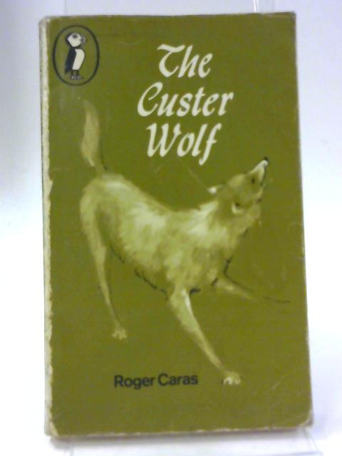 The Custer Wolf by Roger Caras