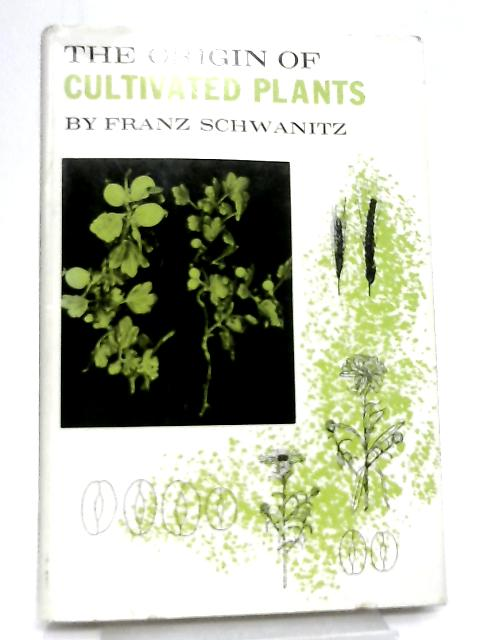 The Origin of Cultivated Plants By Schwanitz Franz