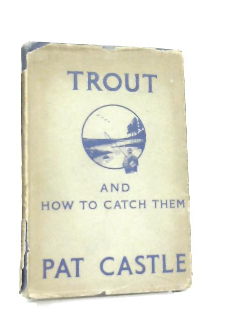 Trout And How To Catch Them By Pat Castle
