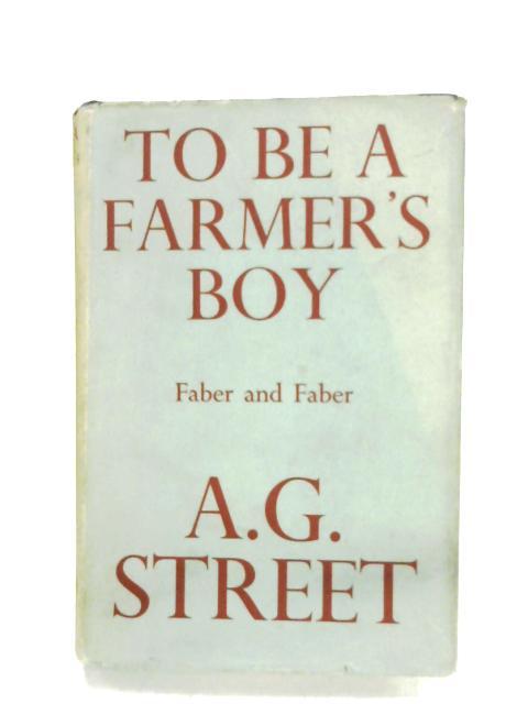 To Be A Farmer's Boy by A. G. Street