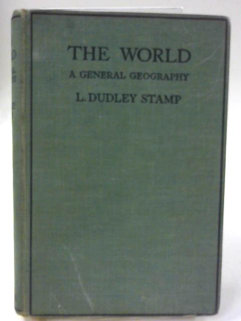 The World, A General Geography By L. Dudley Stamp