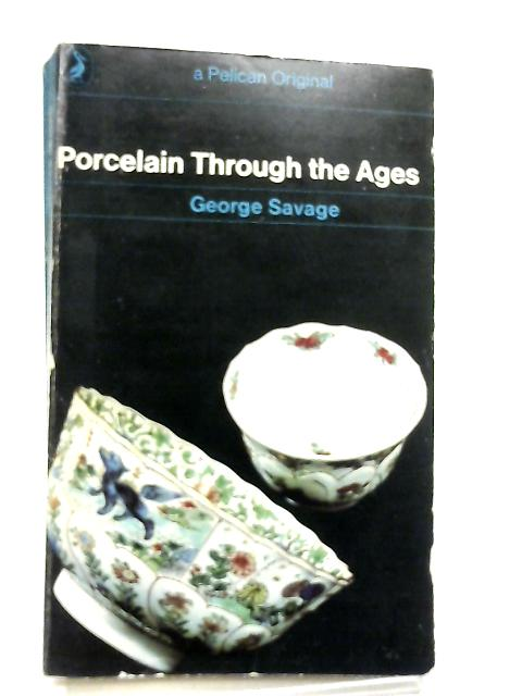 Porcelain Through The Ages By George Savage