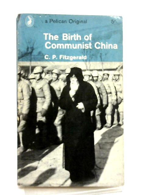 The Birth of Communist China by C. P. Fitzgerald