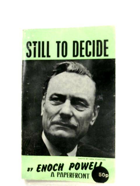 Still To Decide by Enoch Powell