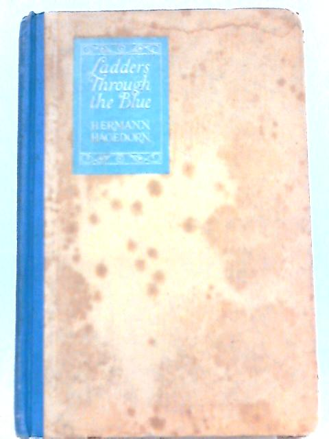 Ladders Through the Blue: A Book of Lyrics By Hermann Hagedorn
