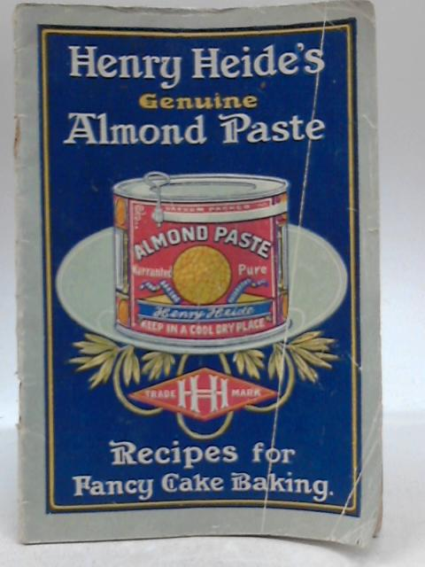Recipes For Fancy Cake Baking With Genuine Almond Paste by Henry Heide
