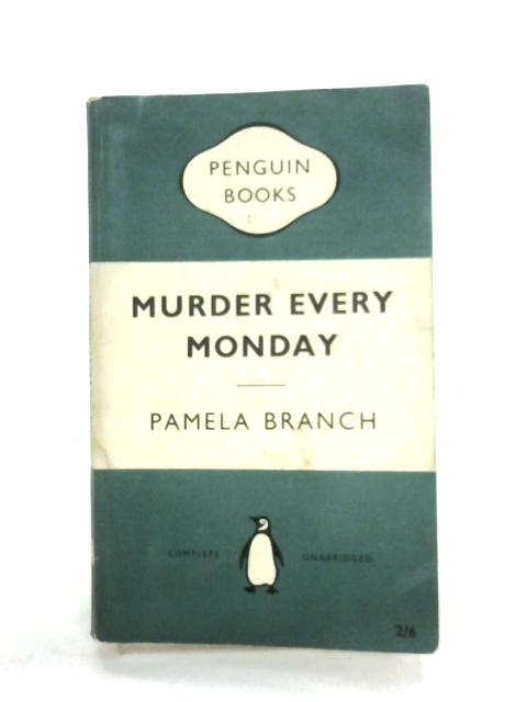 Murder Every Monday by Pamela Branch