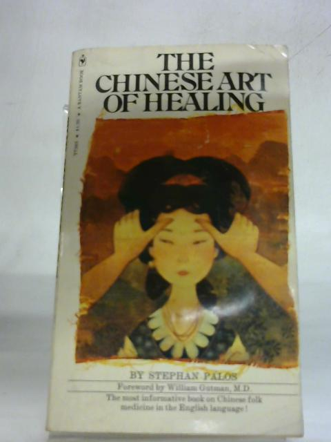 The Chinese Art of Healing by Stephan Palos