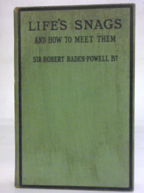 Life's Snags And How To Meet Them By Sir Robert Baden Powell