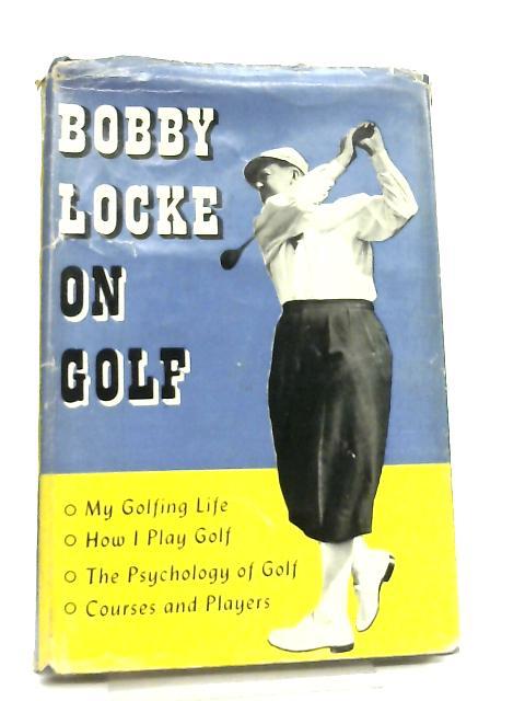 Bobby Locke on Golf by Bobby Locke