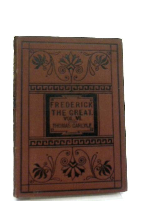 History of Friedrich II of Prussia, Called Frederick the Great, Vol VI by Thomas Carlyle