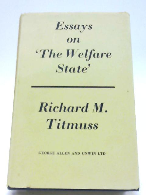 Essays on The Welfare State by Richard Morris Titmuss
