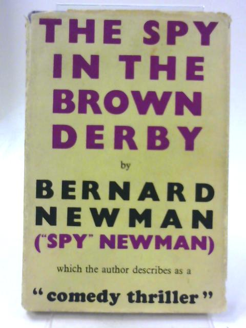 The Spy in the Brown Derby By Bernard Newman