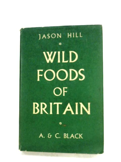 Wild Foods Of Britain by Jason Hill