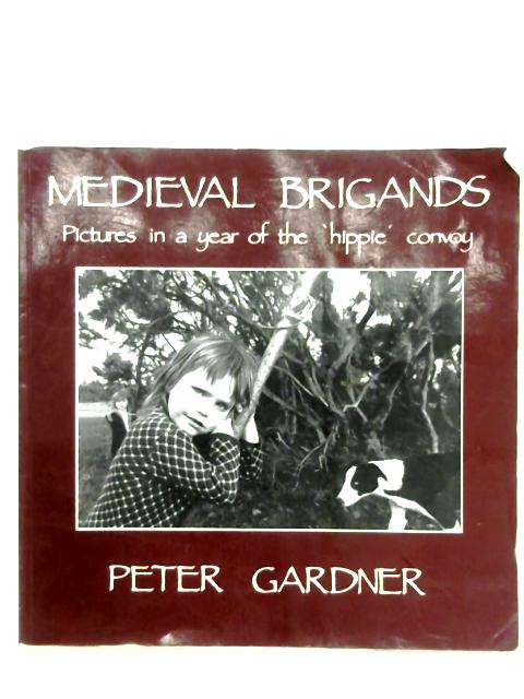 Medieval Brigands: Pictures In A Year Of The 'Hippie' Convoy by Peter Gardner