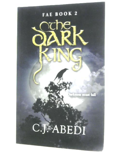 The Dark King: Fae by C. J. Abedi