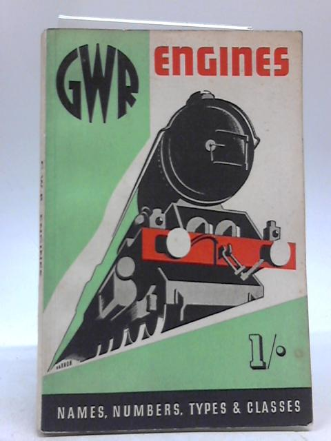 GWR Engines Names, Numbers, Types & Classes By James Milne
