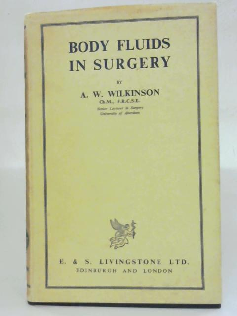 Body Fluids in Surgery by A. W. WILKINSON