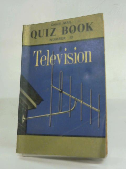 Daily Mail Quiz Book Number 10: Television By Anon
