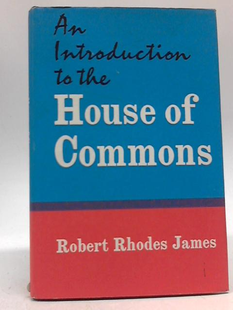 An Introduction To the House Of Commons by Robert Rhodes James