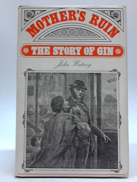 Mother's Ruin A History Of Gin By John Watney