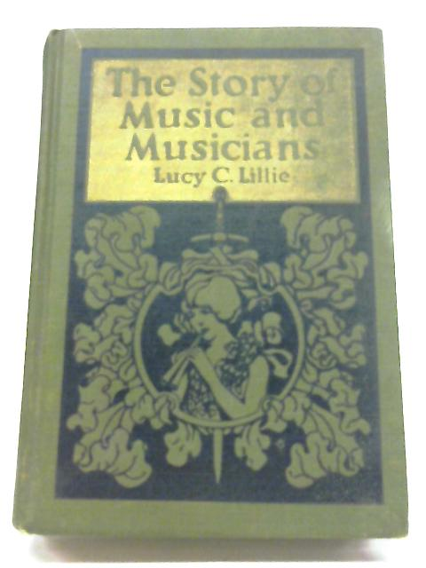 The Story of Music and Musicians By Lucy C Lillie