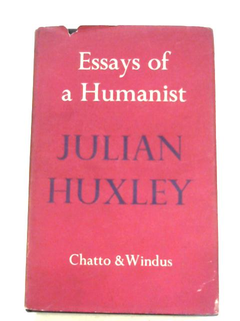 Essays Of A Humanist by Julian Huxley
