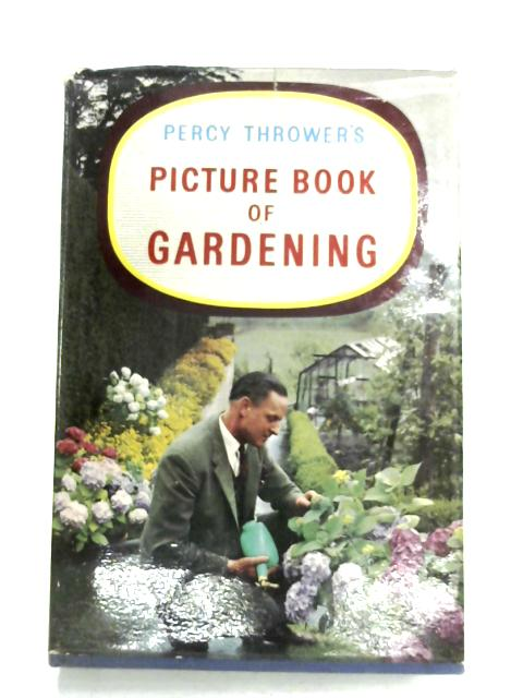Percy Thrower's Picture Book Of Gardening by Percy Thrower