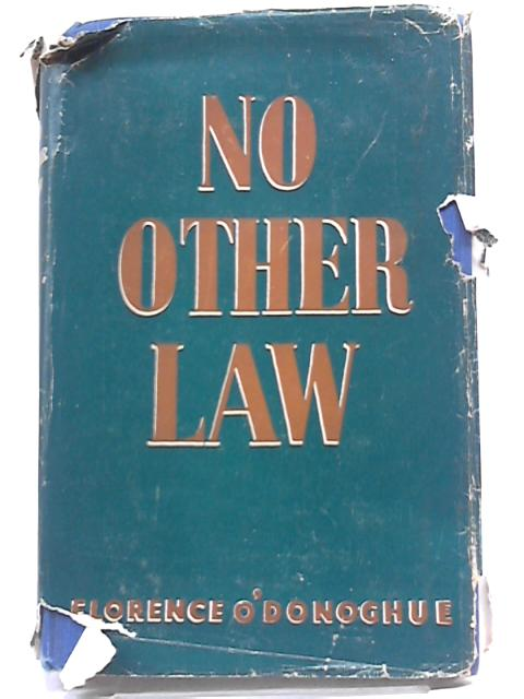 No Other Law by Florence O'Donoghue