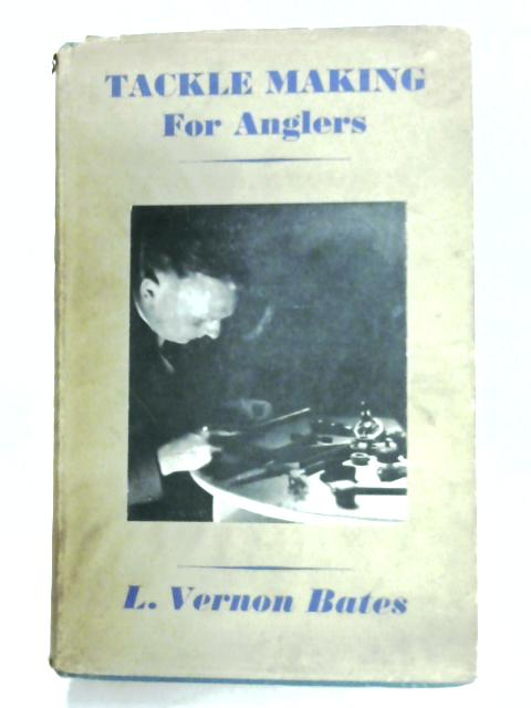 Tackle Making For Anglers By L. Vernon Bates