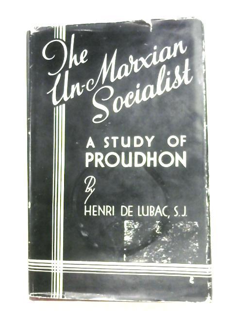 The Un-Marxian Socialist by Henri De Lubac