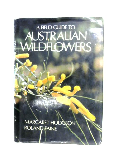 A Field Guide To Australian Wildflowers By M. Hodgson & R. Paine