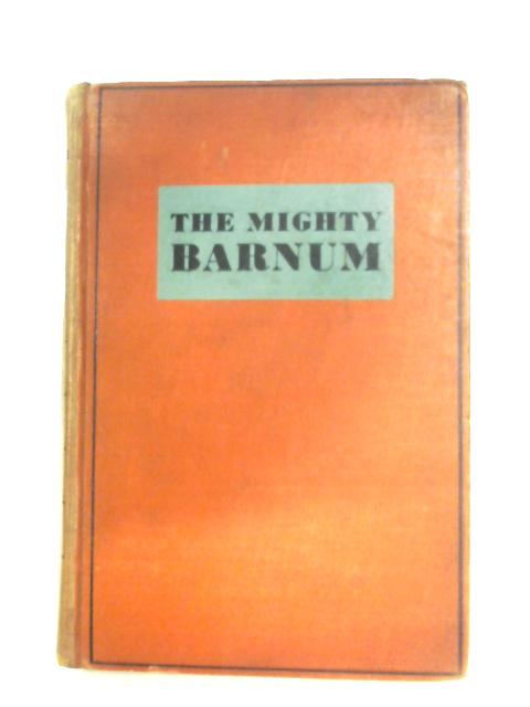 The Mighty Barnum: A Screen Play By Gene Fowler & Bess Meredyth