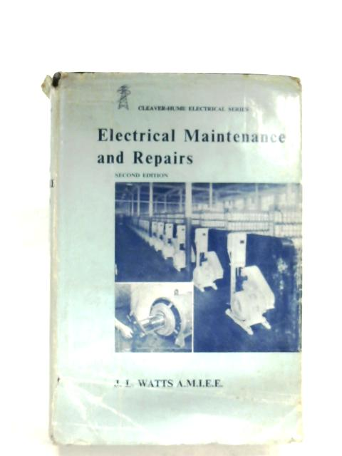 Electrical Maintenance And Repairs By J. L. Watts