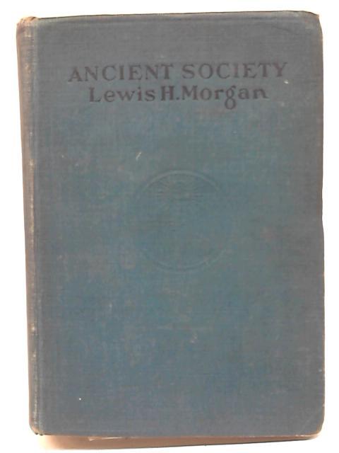 Ancient Society By Lewis H. Morgan