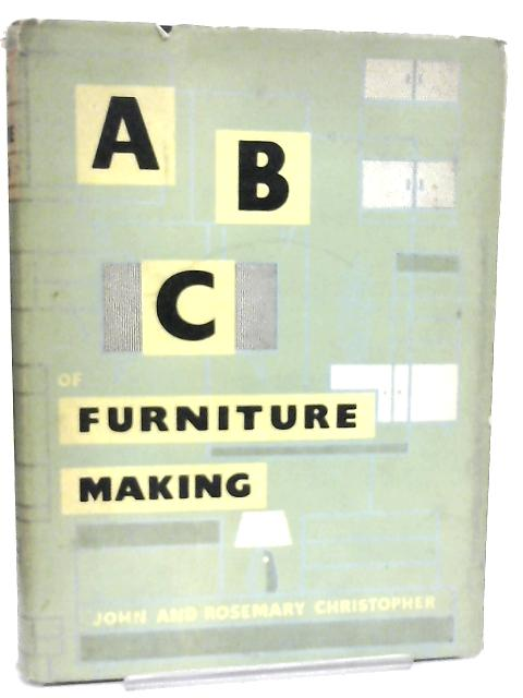 The ABC of Furniture Making By John & Rosemary Christopher