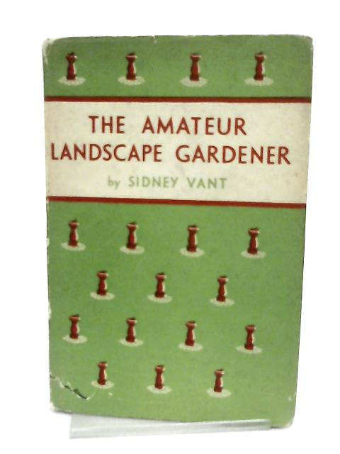 The Amateur Landscape Gardener By Sidney Vant